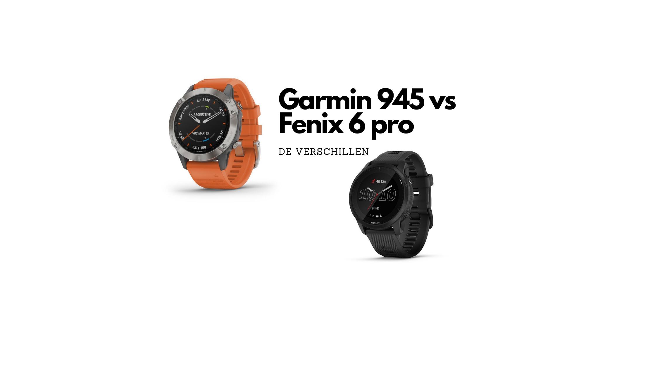 Garmin 945 vs Fenix 6 pro